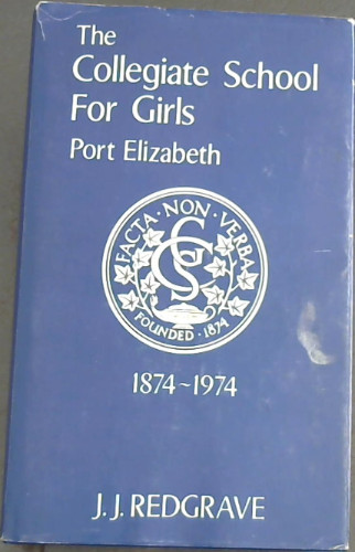 Image for The Collegiate School For Girls Port Elizabeth 1874-1974