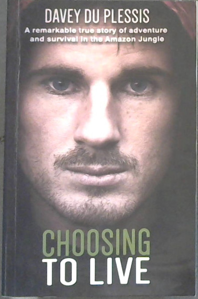 Image for Choosing to Live: A Remarkable True Story of Adventure and Survival in the Amazon Jungle