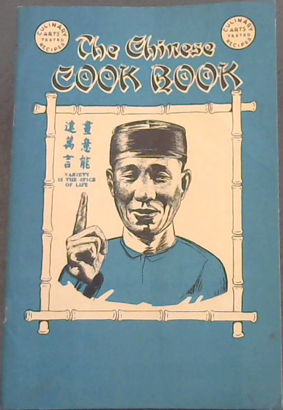 Image for The Chinese Cook Book: covering the entire field of Chinese Cookery in the Chinese Order of Servicing, from Nuts to Soup