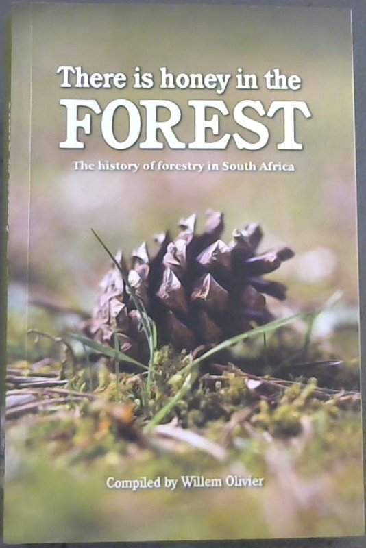 Image for There is honey in the Forest : The history of forestry in South Africa