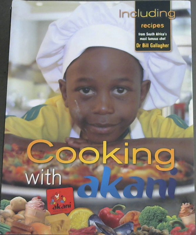 Image for Cooking with akani (Including recipes from South Africa's most famous chef Dr Bill Gallagher)