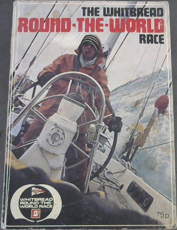 Image for The Whitbread Round-The World Race: an account of the first-ever round the world race for class I fully crewed Ocean Racers
