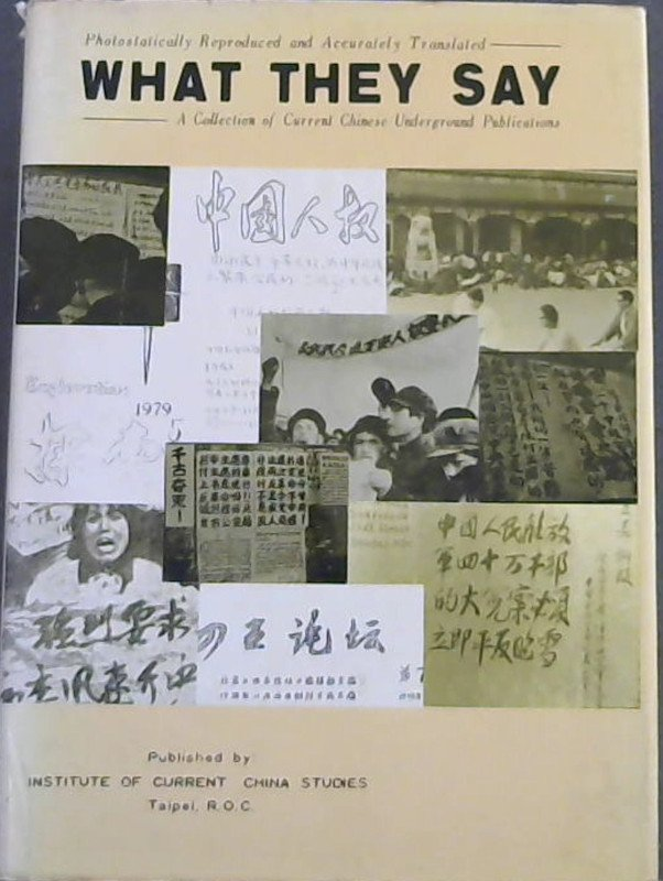 Image for What They Say : A collection of current Chinese underground publications - Photostatically Reproduced and Accurately Translated