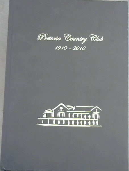 Image for Pretoria Country Club 1910-2010 : Centenary of the jewel of the Jacaranda City