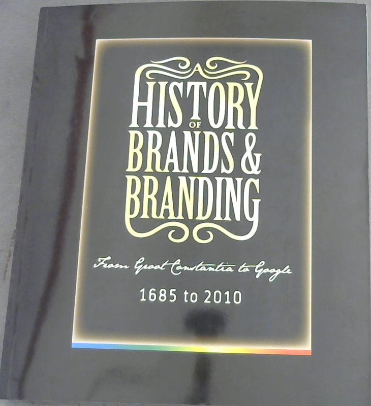 Image for From Groot Constantia to Google: 1685 to 2010 - A colourful history of brands and branding in South Africa