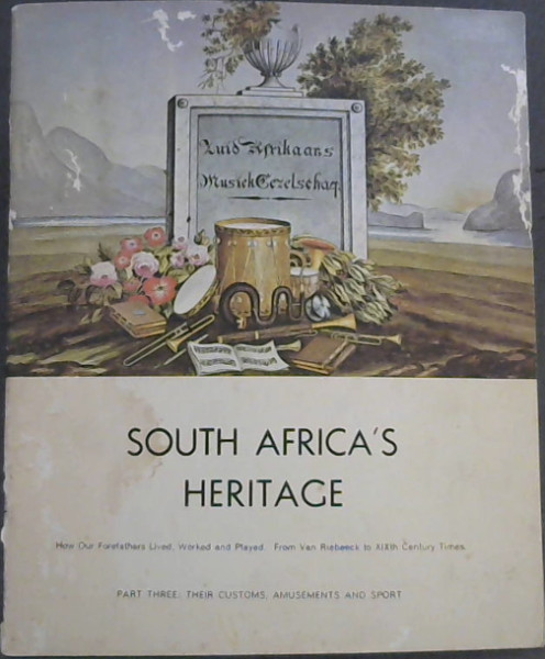 Image for South Africa's Heritage - How Our Forefathers Lived, Worked and Played - From Van Riebeeck to XIXth Century Times : Part Three : Their Customs, Amusements and Sport