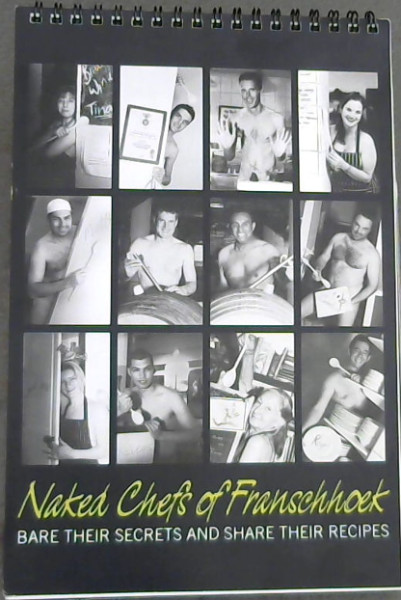 Image for Naked Chefs of Franschhoek Bare Their Secrets and Share Their Recipes