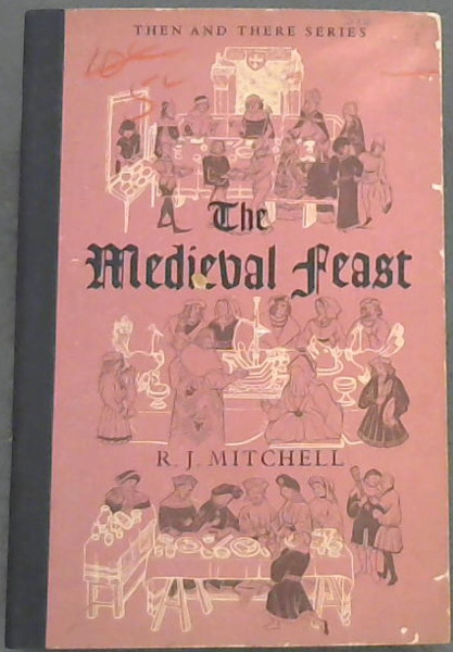 Image for The Medieval Feast: the story of the Coronation Banquet of King Henry IV in Westminster Hall, 13th October 1399 (Then and There Series)