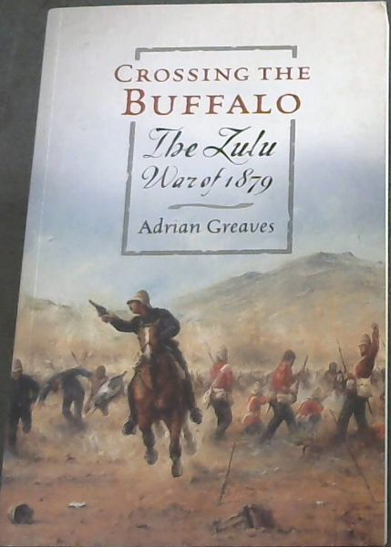 Image for Crossing the Buffalo: The Zulu war of 1879
