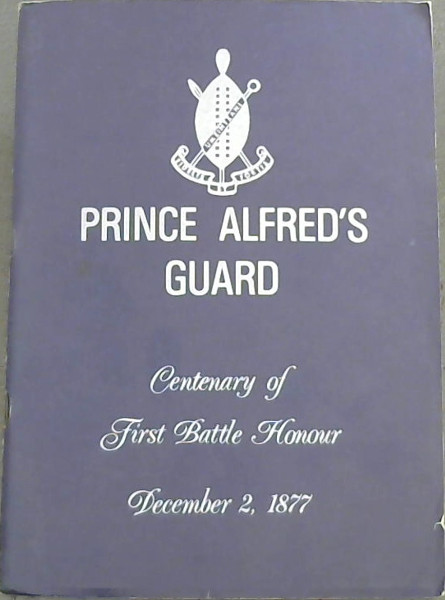 Image for Prince Alfred's Guard : Centenary of First Battle Honour December 2, 1877 - Centenary of The Battle of Umzintzani