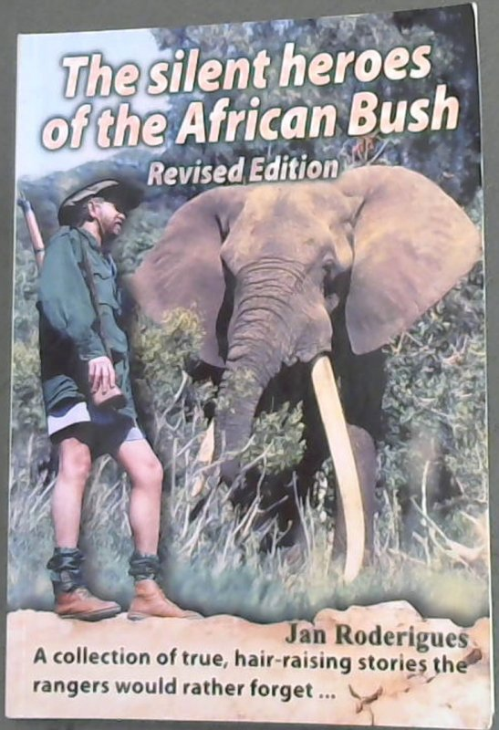 Image for The Silent Heroes of the African Bush : A collection of true, hair-raising stories the rangers would rather forget ... (Revised Edition)