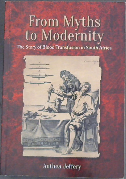 Image for From Myths to Modernity : the story of blood transfusion in South Africa
