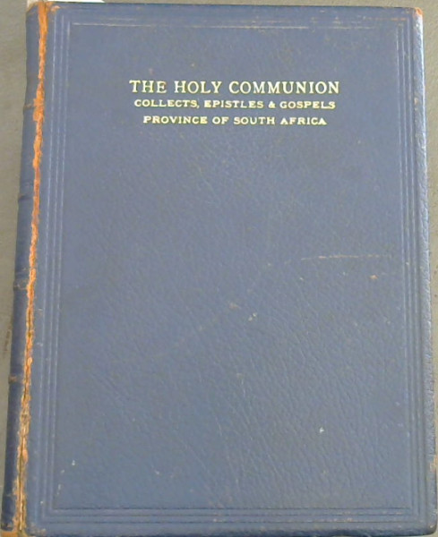 Image for An Alternative Form of the Order for the Administration of the Lord's Supper, or The Holy Communion, And Alternative Collects, Epistles, and Gospels - set forth by authoritiy for use in the Church of the Province of South Africa
