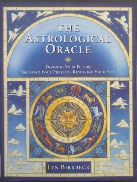 Image for The Astrological Oracle: Divining Your Future and Resolving Your Past (Do-it-yourself)