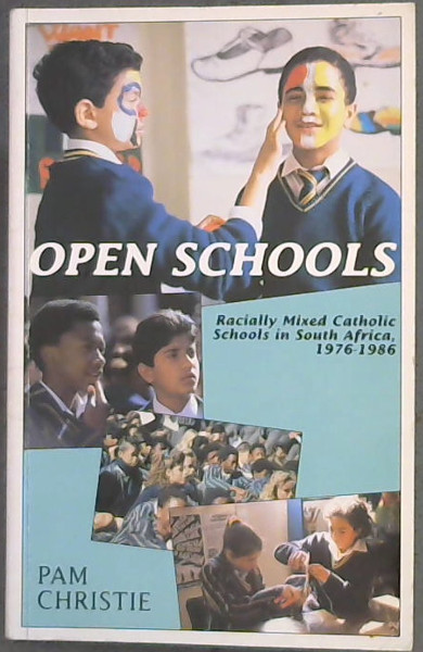 Image for Open Schools: Racially Mixed Catholic Schools in South Africa, 1976-1986