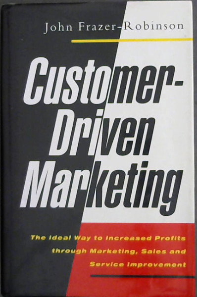 Image for Customer-driven Marketing: The Perfect Way to Increased Profits Through Marketing, Sales and Service Improvement