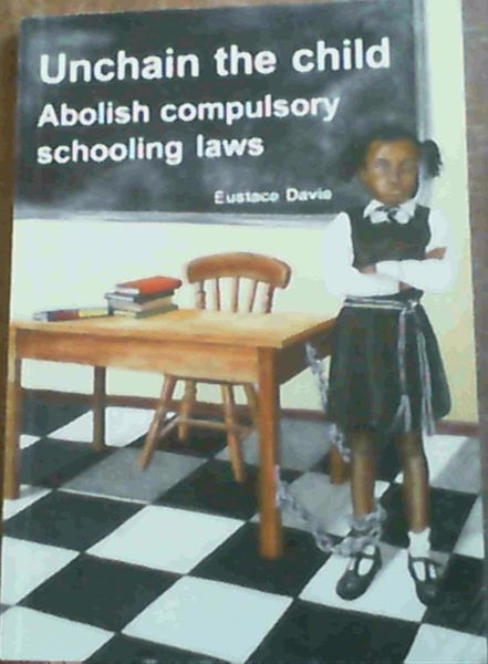 Image for Unchain The Child Abolish Compulsory Schooling Laws