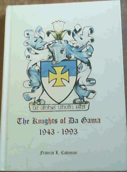 Image for A Brief Survey of the Origins, Spread, and Activities of the Catholic Order of the Knights of Da Gama, on the Occasion of the 50th Anniversary of Its Founding in Durban on 20 November 1943