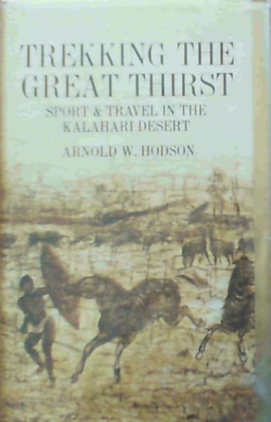 Image for Trekking the Great Thirst Sport & Travel in the Kalahari Desert