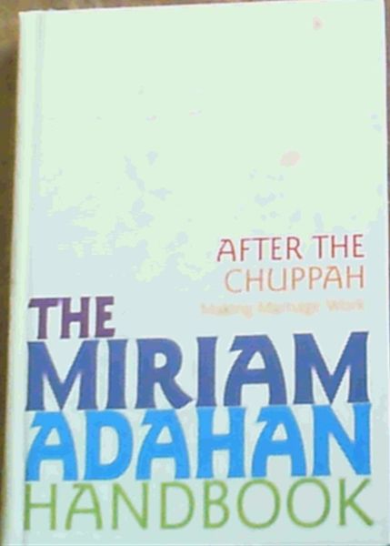 Image for The Miriam Adahan Handbook After the Chuppah Making Marriage Work