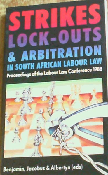 Image for Strikes Lock - Outs & Arbitration In South African Labour Law ;Proceedings Of The Labour Law Conference 1988