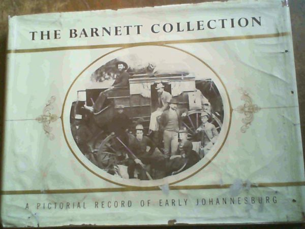Image for The Barnett Collection;A Pictorial Record Of Early Johannesburg
