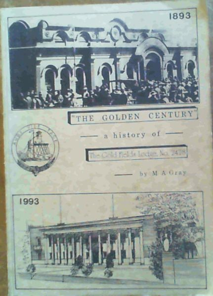 Image for The Golden Century a History of the Gold Fields Lodge No. 2478 E. C. A Century of Progress 1893 to 1993 Including the Seven Steps Leading to Johannesburg and Famous Fossickers