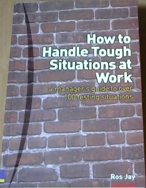 Image for How to Handle Tough Situations at Work: A Manager's Guide to over 100 Testing Situations