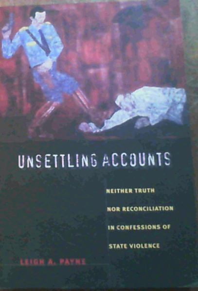 Image for Unsettling Accounts: Neither Truth Nor Reconciliation in Confessions of State Violence
