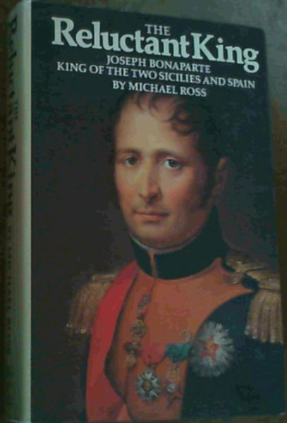 Image for The Reluctant King : Joseph Bonaparte, King of the Two Sicilies and Spain
