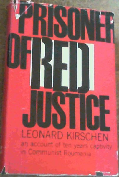 Image for Prisoner of Red Justice : An Account of Ten Years Captivity in Communist Roumania