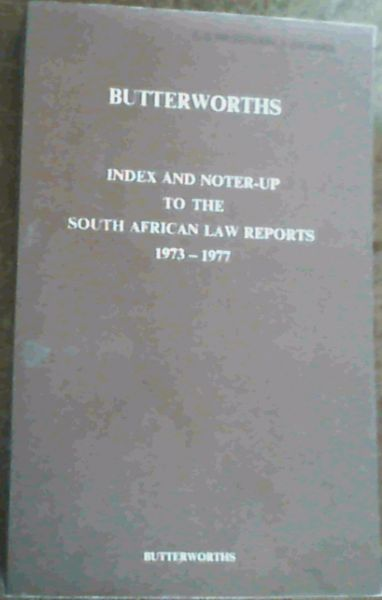 Image for Butterworths Index & Noter-Up To The South African Law Reports 1973-1977