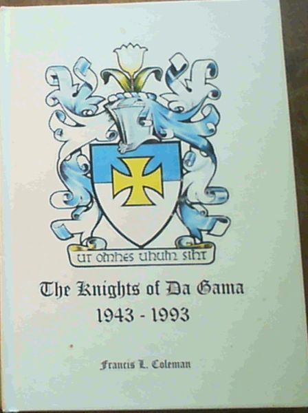 Image for The Knights of Da Gama 1943-1993 : A Brief Survey of the Origins, Spread and Activities of the Catholic Order of the Knights of Da Gama on the occasion of the 50th anniversary of its founding in Durban on 20 November 1943
