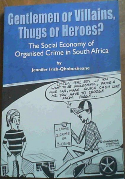 Image for Gentlemen or Villains, Thugs or Heroes? : The Social Economy of Organised Crime in South Africa