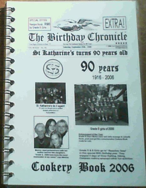 Image for The Birthday Chronicle: St Katherine's turns 90 years old - Cookery Book 2006