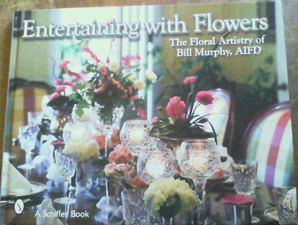 Image for Entertaining With Flowers: The Floral Artistry of Bill Murphy AIFD