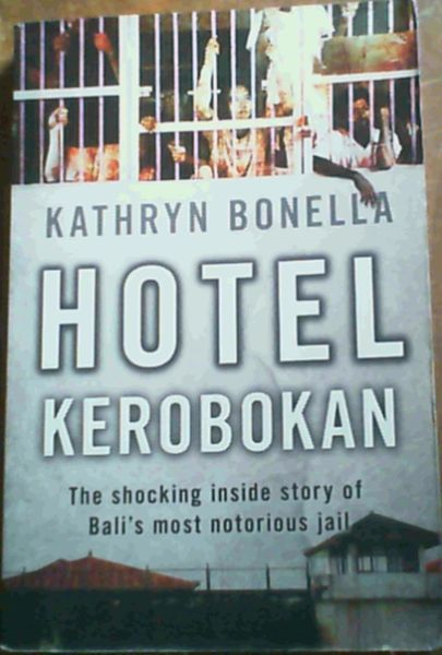 Image for Hotel Kerobokan : The Shocking Inside Story of Bali's Most Notorious Jail