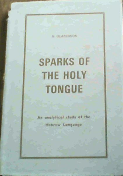 Image for Sparks of the Holy Tongue - an analytical study of the Hebrew Language