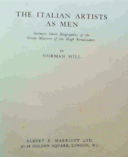 Image for The Italian Artists as Men - Intimate Short Biographies of the Great Masters of the High Renaissance