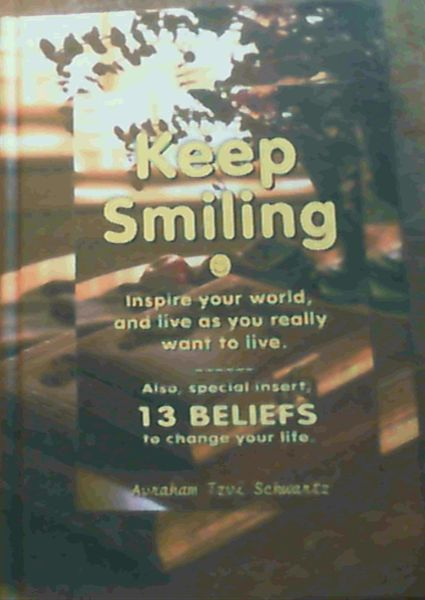 Image for Keep Smiling : Inspire Your World, and Live As You Really Want to Live
