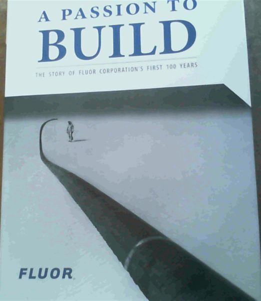 Image for A Passion to Build : The Story of Fluor Corporation's First 100 Years