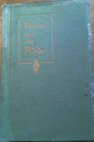 Image for Burns and the Bible - A series of parallels To show lovers of Burns The Inspiration he found In the Bible; and To show lovers of the Bible How much of its spirit They will find in Burns