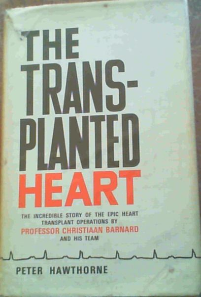 Image for The Transplanted Heart - the incredible story of the epic heart transplant operations by Professor Christiaan Barnard and his team