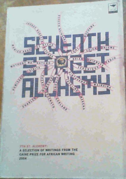 Image for Seventh Street Alchemy: A Selection of Writings from the Caine Prize for African Writing 2004 (Caine Prize for African Writing series)