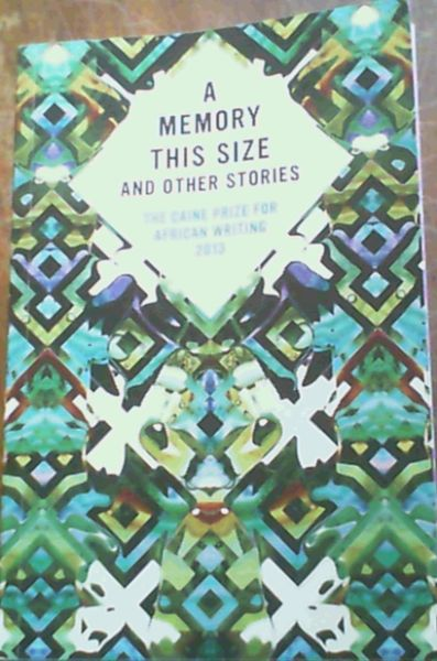 Image for A Memory This Size and other stories : The Caine Prize for African Writing 2013
