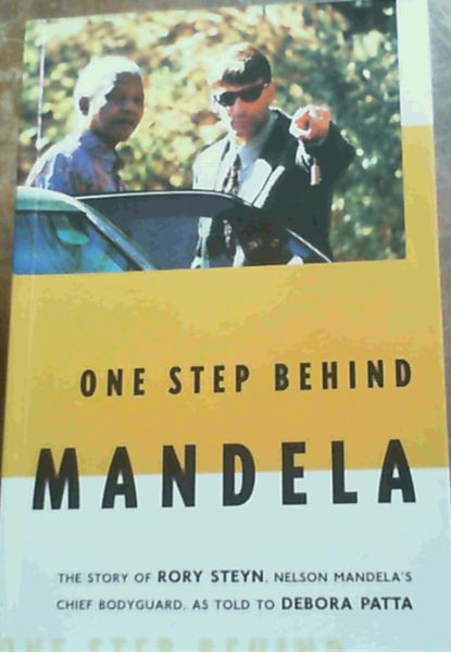 Image for One Step Behind Mandela: The Story of Rory Steyn, Nelson Mandela's Chief Bodyguard