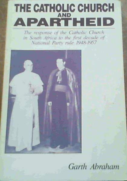 Image for The Catholic Church and Apartheid: The Response of the Catholic Church in South Africa to the First Decade of Nationalist Party Rule 1948-1957