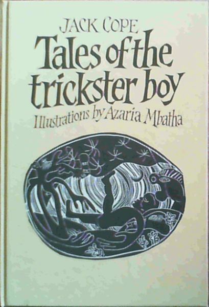 Image for Tales of the trickster boy: Stories of the trickster boy Hlakanyana and his adventures in the great world retold from the original folk-tales