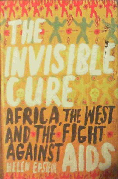 Image for The Invisible Cure: Africa, the West and the Fight against AIDS: Africa, the West and the Fight Against AIDS