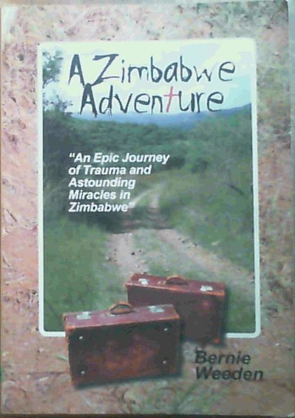 Image for A Zimbabwe Adventure: An epic journey of trauma and astounding miracles in Zimbabwe
